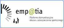"""""""Empatia"""" - platforma komunikacyjna obszaru zabezpieczenia społecznego"""
